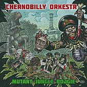 Mutant Jungle Boogie de Chernobilly Orkestr