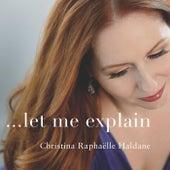 Let Me Explain by Christina Raphaëlle Haldane