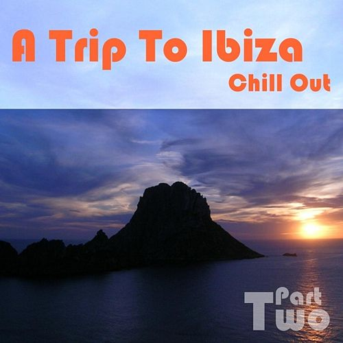 A Trip To Ibiza Chill Out, Part 2 by Various Artists