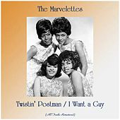 Twistin' Postman / I Want a Guy (All Tracks Remastered) by The Marvelettes