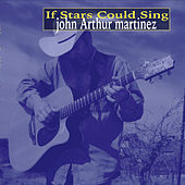 If Stars Could Sing by John Arthur Martinez