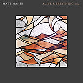 Alive & Breathing Vol. 4 by Matt Maher