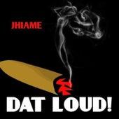 Dat Loud! by Jhiame