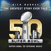 The Greatest Story Ever Told (Super Bowl 50 Opening Music) de Nick Murray