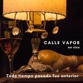 Todo Tiempo Pasado Fue Anterior (En Vivo) de Calle Vapor