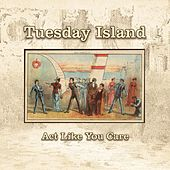 Act Like You Care by Tuesday Island