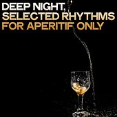 Deep Night (Selected Rhythms for Aperitif Only) by Various Artists