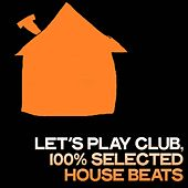Let's Play Club (100% Selected House Beats) de Various Artists
