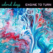 Engine to Turn de Colored Days