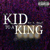 Kid to a King by $ir K. ReLyT