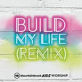 Build My Life (Remix) by Mountainbrook Kids Worship