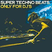 Super Techno Beats (Only for DJ's) by Various Artists