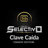 Clave Caida (Version Youtube) by Grupo Selectivo