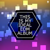 This is My Ideal EDM Album by Various Artists