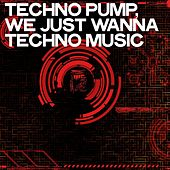 Techno Pump (We Just Wanna Techno Music) by Various Artists