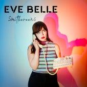 Smithereens von Eve Belle