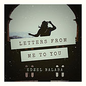 Letters from me to you by Edzel Balaba