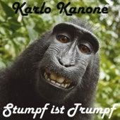 Stumpf ist Trumpf von Karlo Kanone