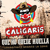 Que No Quede Huella (Soundtrack Bronco, La Serie) de Los Caligaris