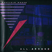 All Around by Particle House