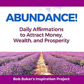 Abundance! Daily Affirmations to Attract Money, Wealth, And Prosperity von Bob Baker's Inspiration Project