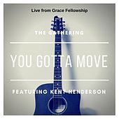 You Gotta Move (Live from Grace Fellowship) [feat. Kent Henderson] by The Gathering