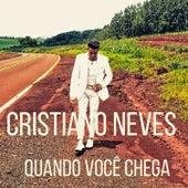Quando Você Chega de Cristiano Neves