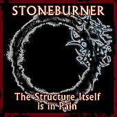The Structure Itself Is In Pain by Stoneburner