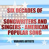 Six Decades Of Songwriters And Singers - American Popular Song by Various Artists