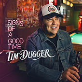 Signs Of A Good Time by Tim Dugger