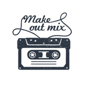 Make Out Mix di Various Artists