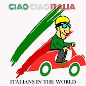 Ciao Ciao Italia (Italians in the world) di Various Artists
