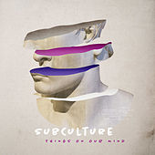 Things on Our Mind by Subculture