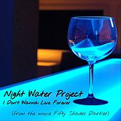 I Don't Wanna Live Forever by Night Water Project