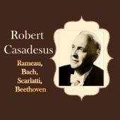 Robert Casadesus - Rameau, Bach, Scarlatti, Beethoven by Robert Casadesus