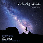 I Can Only Imagine de Dr. Michael E. Henry