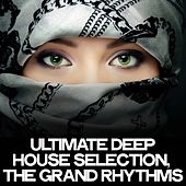 Ultimate Deep House Selection (The Grand Rhythms) by Various Artists
