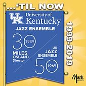 ...'Til Now 1999-2019 di University of Kentucky Jazz Ensemble