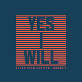 Yes I Will: Songs From Vertical Worship by Vertical Worship