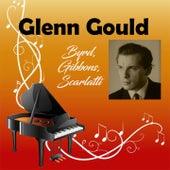 Glenn Gould - Byrd, Gibbons, Scarlatti by Glenn Gould