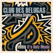 It's Only Music de Club Des Belugas