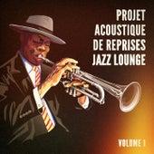 Projet acoustique de reprises Jazz Lounge, Vol. 1 (Des tubes avec une touche jazzy) di Multi-interprètes