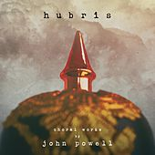 Hubris: Choral Works by John Powell by John Powell