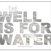 The Well Is for Water de Richey Bellinger