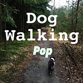 Dog Walking Pop by Various Artists