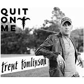 Quit on Me by Trent Tomlinson