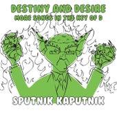 Destiny and Desire: More Songs in the Key of D de Sputnik Kaputnik