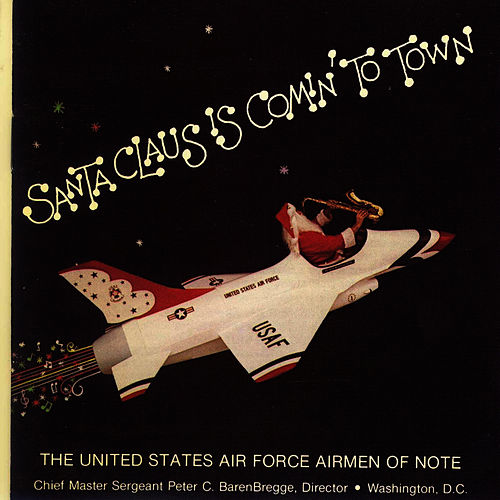 Santa Claus Is Comin' To Town by U.S. Air Force Airmen Of Note