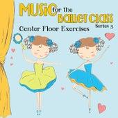 Music for the Ballet Class Series 3: Center Floor Exercises by Kimbo Children's Music