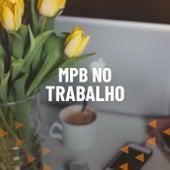 MPB No Trabalho by Various Artists